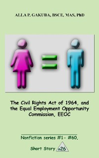Cover The Civil Rights Act of 1964, and the Equal Employment Opportunity Commission, EEOC.