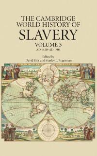 Cover Cambridge World History of Slavery: Volume 3, AD 1420-AD 1804