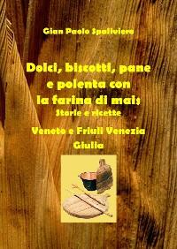 Cover Dolci, biscotti, pane e polenta con la farina di mais