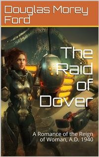 Cover The Raid of Dover / A Romance of the Reign of Woman, A.D. 1940