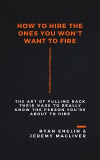 Cover How to Hire the Ones You Won't Want to Fire