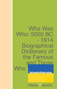 Cover Who Was Who: 5000 BC - 1914 Biographical Dictionary of the Famous and Those Who Wanted to Be