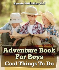 Cover Adventure Book For Boys: Cool Things To Do