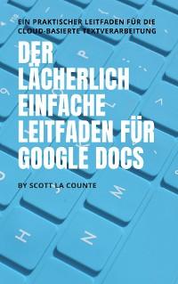 Cover Der lächerlich einfache Leitfaden für Google Docs