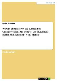 """Cover Warum explodieren die Kosten bei Großprojekten? Am Beispiel des Flughafens Berlin Brandenburg """"Willy Brandt"""""""
