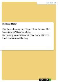 """Cover Die Berechnung der """"Cash Flow Return On Investment""""-Kennzahl als Steuerungsinstrument der wertorientierten Unternehmensführung"""