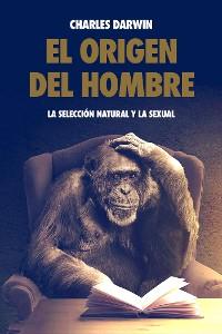 Cover El origen del hombre, la selección natural y la sexual.