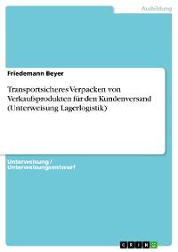 Cover Transportsicheres Verpacken von Verkaufsprodukten für den Kundenversand (Unterweisung Lagerlogistik)