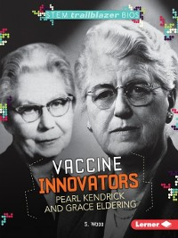 Cover Vaccine Innovators Pearl Kendrick and Grace Eldering