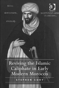 Cover Reviving the Islamic Caliphate in Early Modern Morocco