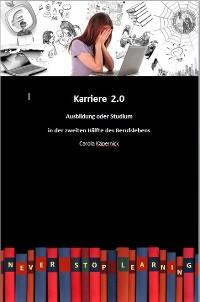 Cover Karriere 2.0 - Ausbildung in der zweiten Hälfte des Berufslebens