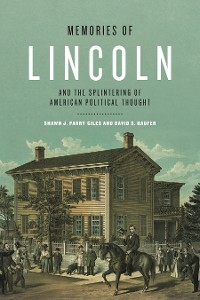 Cover Memories of Lincoln and the Splintering of American Political Thought