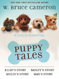 Cover A Dog's Purpose Puppy Tales Collection: Ellie's Story ; Bailey's Story ; Molly's Story ; Max's Story
