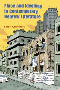 Cover Place and Ideology in Contemporary Hebrew Literature
