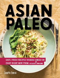 Cover Asian Paleo: Easy, Fresh Recipes to Make Ahead or Enjoy Right Now from I Heart Umami