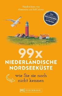 Cover Bruckmann Reiseführer: 99 x Niederländische Nordseeküste, wie Sie sie noch nicht kennen