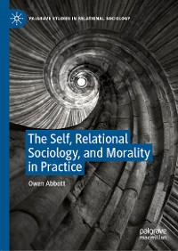 Cover The Self, Relational Sociology, and Morality in Practice