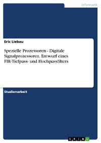 Cover Spezielle Prozessoren - Digitale Signalprozessoren. Entwurf eines FIR-Tiefpass- und Hochpassfilters