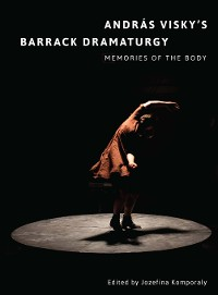 Cover András Viskys Barrack Dramaturgy: Memories of the Body