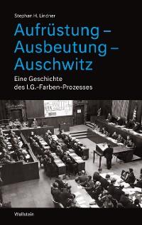 Cover Aufrüstung – Ausbeutung – Auschwitz