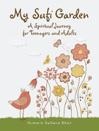 Cover My Sufi Garden - a Spiritual Journey for Teenagers and Adults