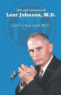 Cover Life and Lectures of Lent Johnson, M. D.