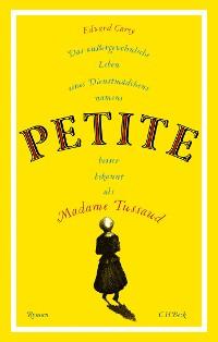 Cover Das außergewöhnliche Leben eines Dienstmädchens namens PETITE, besser bekannt als Madame Tussaud
