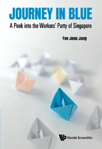 Cover Journey In Blue: A Peek Into The Workers' Party Of Singapore