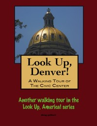 Cover Look Up, Denver! A Walking Tour of the Civic Center