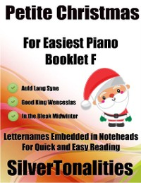 Cover Petite Christmas Booklet F - For Beginner and Novice Pianists Auld Lang Syne Good King Wenceslas In the Bleak Midwinter Letter Names Embedded In Noteheads for Quick and Easy Reading