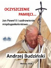 Cover Oczyszczenie Pamięci. Jan Paweł Ii I Modlitwa Międzypokoleniowa
