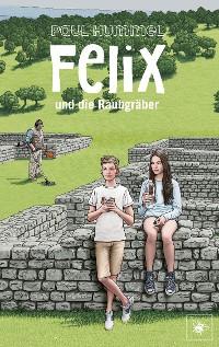 Cover Felix und die Raubgräber