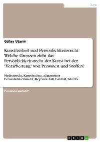 """Cover Kunstfreiheit und Persönlichkeitsrecht: Welche Grenzen zieht das Persönlichkeitsrecht der Kunst bei der """"Verarbeitung"""" von Personen und Stoffen?"""