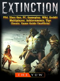 Cover Extinction, PS4, Xbox One, PC, Gameplay, Wiki, Reddit, Multiplayer, Achievements, Tips, Cheats, Game Guide Unofficial