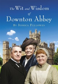 Cover Wit and Wisdom of Downton Abbey