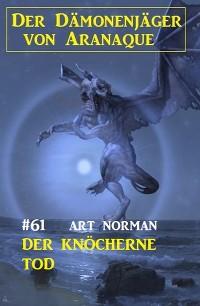 Cover Der knöcherne Tod: Der Dämonenjäger von Aranaque 61