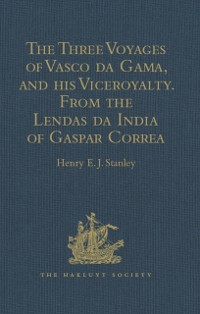 Cover Three Voyages of Vasco da Gama, and his Viceroyalty from the Lendas da India of Gaspar Correa