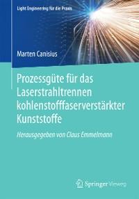 Cover Prozessgüte für das Laserstrahltrennen kohlenstofffaserverstärkter Kunststoffe