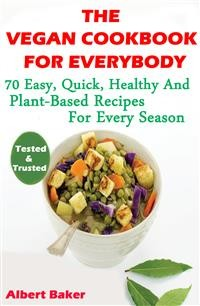 Cover The Vegan Cookbook For Everybody: 70 Easy, Quick, Healthy And Plant-Based Recipes For Every Season