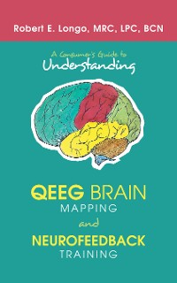 Cover A Consumer'S Guide to Understanding Qeeg Brain Mapping and Neurofeedback Training