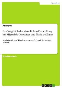 Cover Der Vergleich der räumlichen Darstellung bei Miguel de Cervantes und María de Zayas