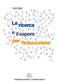 Cover La ricerca e il sapere per l'educazione