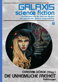 Cover GALAXIS SCIENCE FICTION, Band 8: DIE UNHEIMLICHE FREIHEIT