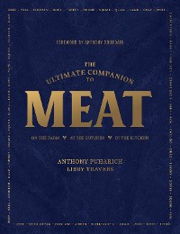 Cover The Ultimate Companion to Meat: On the Farm, At the Butcher, In the Kitchen