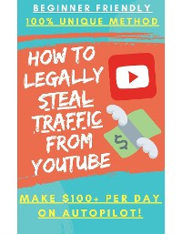 Cover Earn Money By Legally Stealing Traffic From Youtube