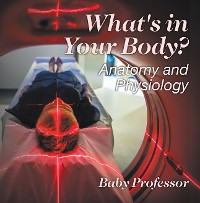 Cover What's in Your Body? | Anatomy and Physiology