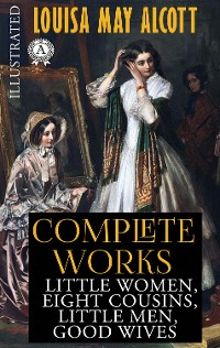 Cover Louisa May Alcott - Complete works (Illustrated)