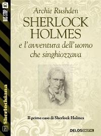 Cover Sherlock Holmes e l'avventura dell'uomo che singhiozzava