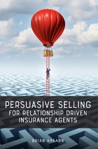 Cover Persuasive Selling for Relationship Driven Insurance Agents