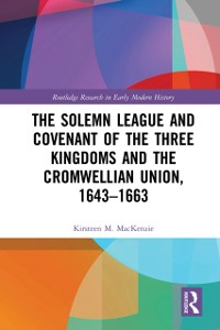 Cover Solemn League and Covenant of the Three Kingdoms and the Cromwellian Union, 1643-1663
